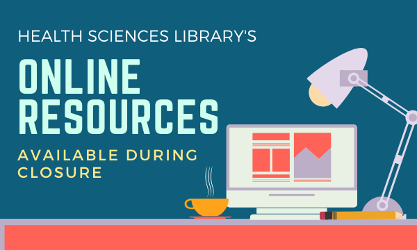 Health Sciences Library's online resources available during closure