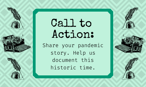 Share your pandemic story! Help us preserve this historic time!